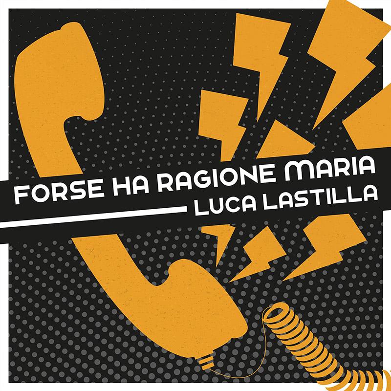 LUCA LASTILLA - FORSE HA RAGIONE MARIA