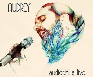 AUDREY-AUDIOPHILIA LIVE