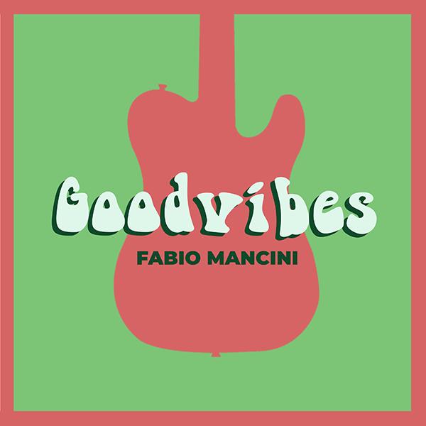 Goodvibes- il nuovo brano di Fabio Mancini